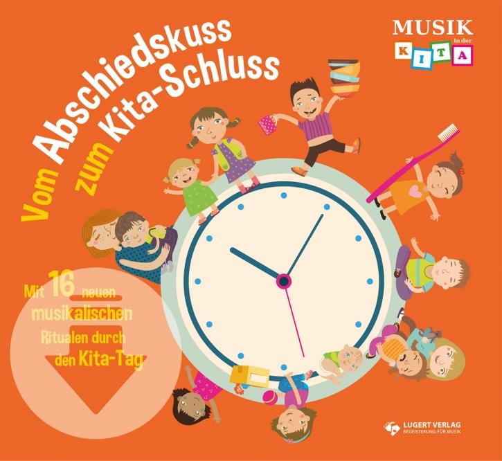 Vom Abschiedskuss zum Kita-Schluss - Mit 16 neuen musikalischen Ritualen durch den Kita-Tag (Download)