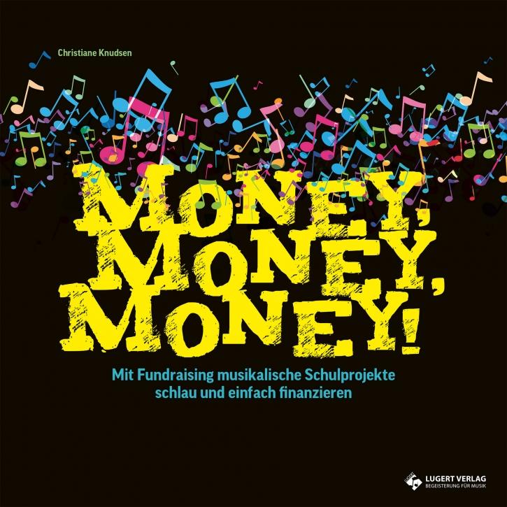 Money, Money, Money - Mit Fundraising musikalische Schulprojekte schlau und einfach finanzieren
