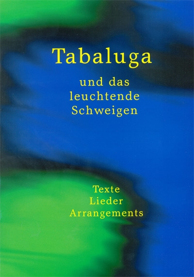Tabaluga und das leuchtende Schweigen. Texte Lieder Arrangements