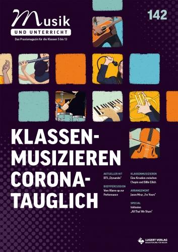 """Musik und Unterricht 142 - Schwerpunkt """"Klassenmusizieren Corona-tauglich"""""""