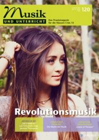 """Musik und Unterricht 120 - Schwerpunkt """"Revolutionsmusik"""""""