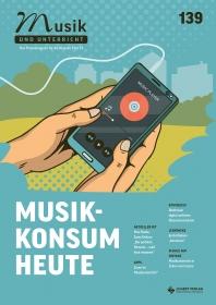 """Musik und Unterricht 139 - Schwerpunkt """"Musikkonsum heute"""